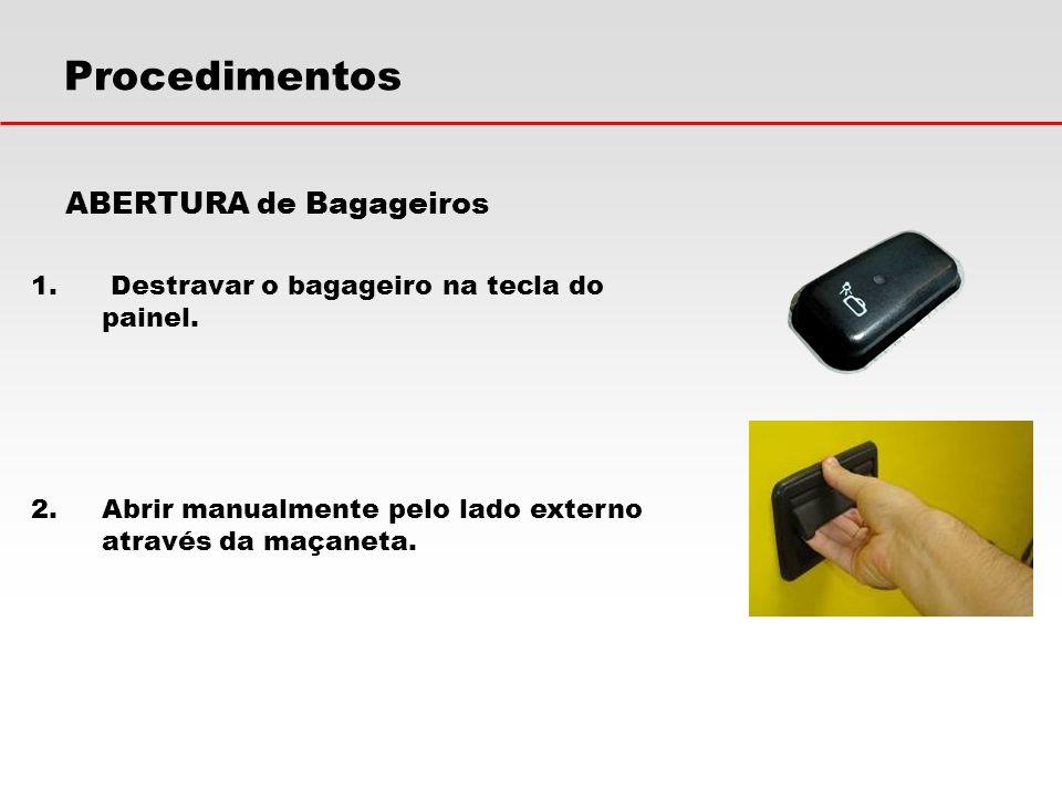 Procedimentos ABERTURA de Bagageiros 1. Destravar o bagageiro na tecla do painel. 2.Abrir manualmente pelo lado externo através da maçaneta.