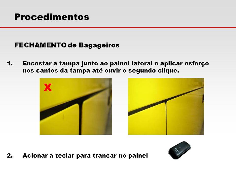 Procedimentos FECHAMENTO de Bagageiros 1.Encostar a tampa junto ao painel lateral e aplicar esforço nos cantos da tampa até ouvir o segundo clique. 2.