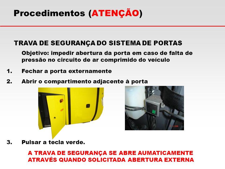 Procedimentos (ATENÇÃO) Objetivo: impedir abertura da porta em caso de falta de pressão no circuito de ar comprimido do veículo TRAVA DE SEGURANÇA DO
