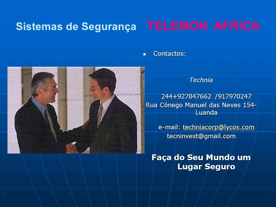 Sistemas de Segurança TELEMON AFRICA Contactos: Contactos: Technia 244+927847662 /917970247 244+927847662 /917970247 Rua Cónego Manuel das Neves 154- Luanda e-mail: techniacorp@lycos.com techniacorp@lycos.com tecninvest@gmail.com Faça do Seu Mundo um Lugar Seguro