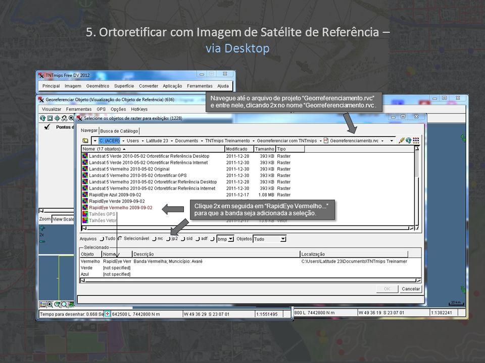 Navegue até o arquivo de projeto Georreferenciamento.rvc e entre nele, clicando 2x no nome Georreferenciamento.rvc. Clique 2x em seguida em RapidEye V