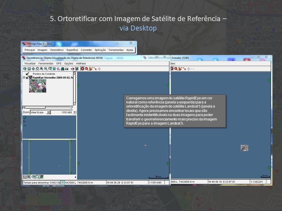 Carregamos uma imagem do satélite RapidEye em cor natural como referência (janela a esquerda) para a ortoretificação da imagem do satélite Landsat 5 (