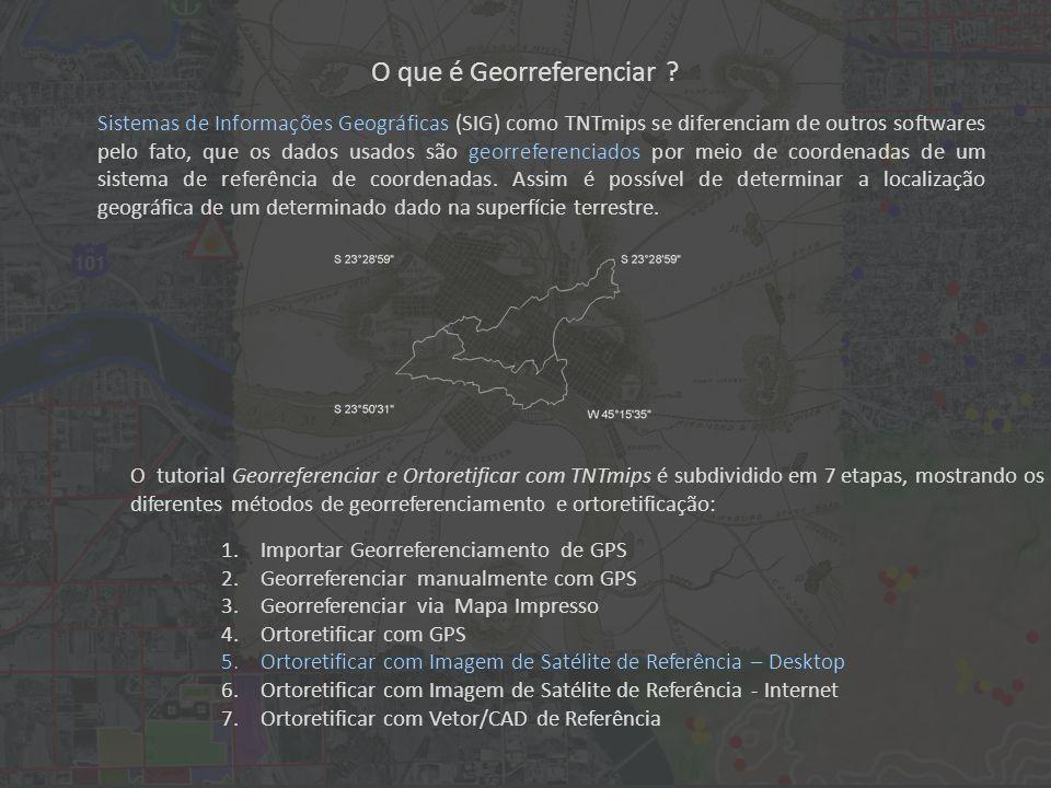 O que é Georreferenciar ? Sistemas de Informações Geográficas (SIG) como TNTmips se diferenciam de outros softwares pelo fato, que os dados usados são
