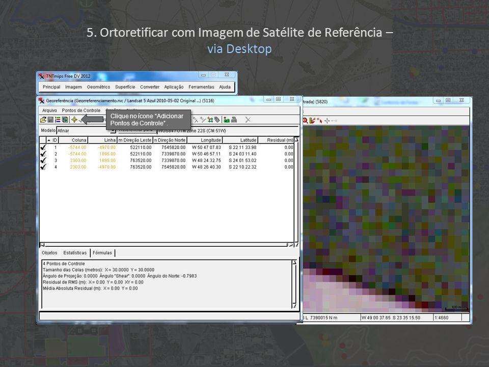 Clique no ícone Adicionar Pontos de Controle. 5. Ortoretificar com Imagem de Satélite de Referência – via Desktop