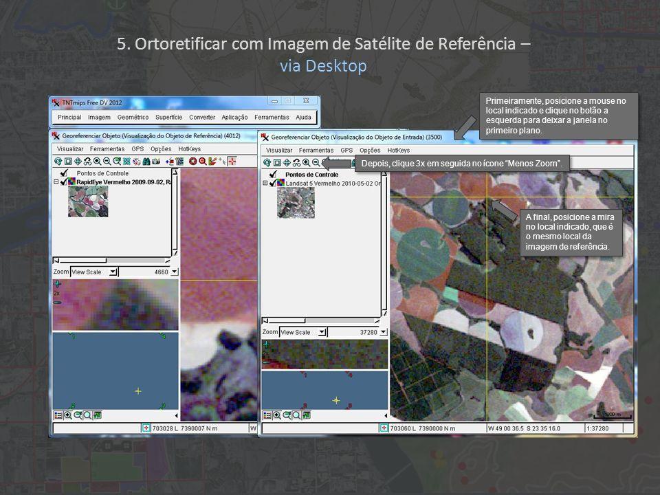A final, posicione a mira no local indicado, que é o mesmo local da imagem de referência. Depois, clique 3x em seguida no ícone Menos Zoom. Primeirame