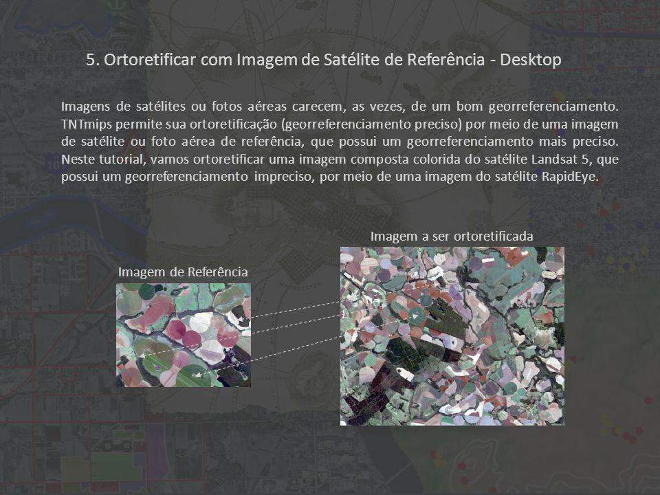5. Ortoretificar com Imagem de Satélite de Referência - Desktop Imagens de satélites ou fotos aéreas carecem, as vezes, de um bom georreferenciamento.