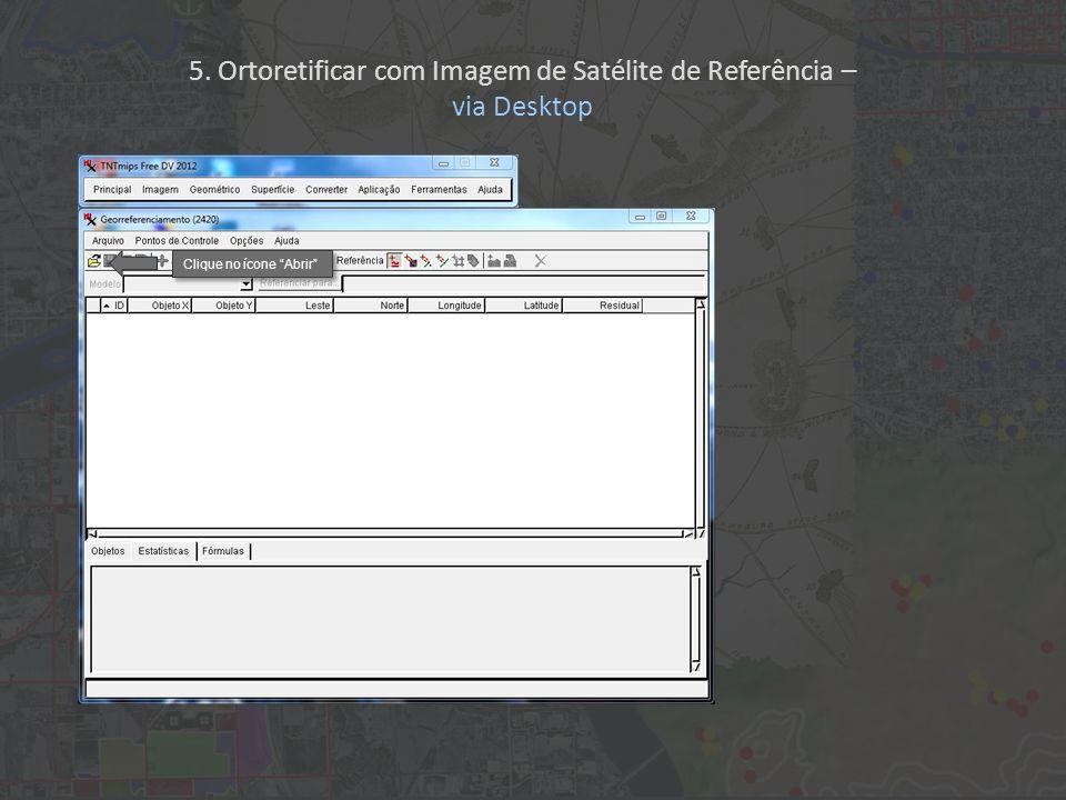 Clique no ícone Abrir 5. Ortoretificar com Imagem de Satélite de Referência – via Desktop