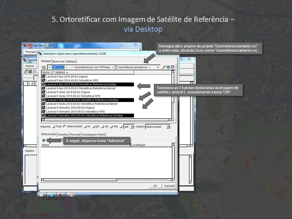 Navegue até o arquivo de projeto Georreferenciamento.rvc e entre nele, clicando 2x no nome Georreferenciamento.rvc. Selecione as 3 bandas destacadas d