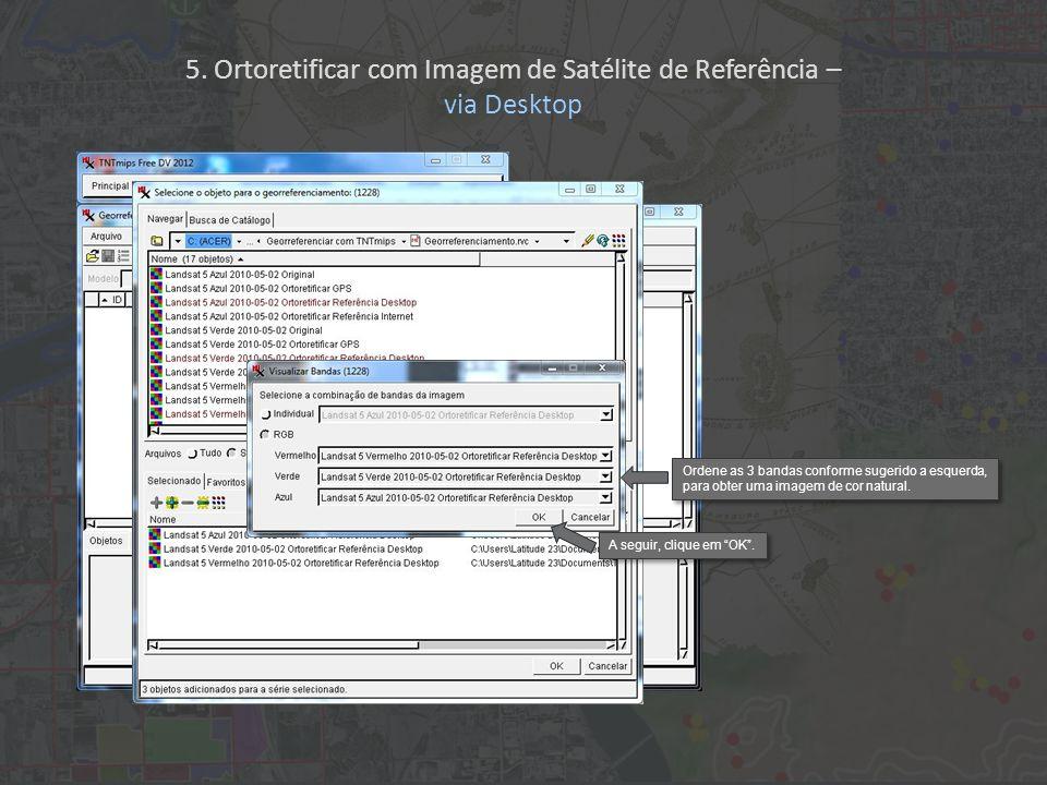 A seguir, clique em OK. Ordene as 3 bandas conforme sugerido a esquerda, para obter uma imagem de cor natural. 5. Ortoretificar com Imagem de Satélite