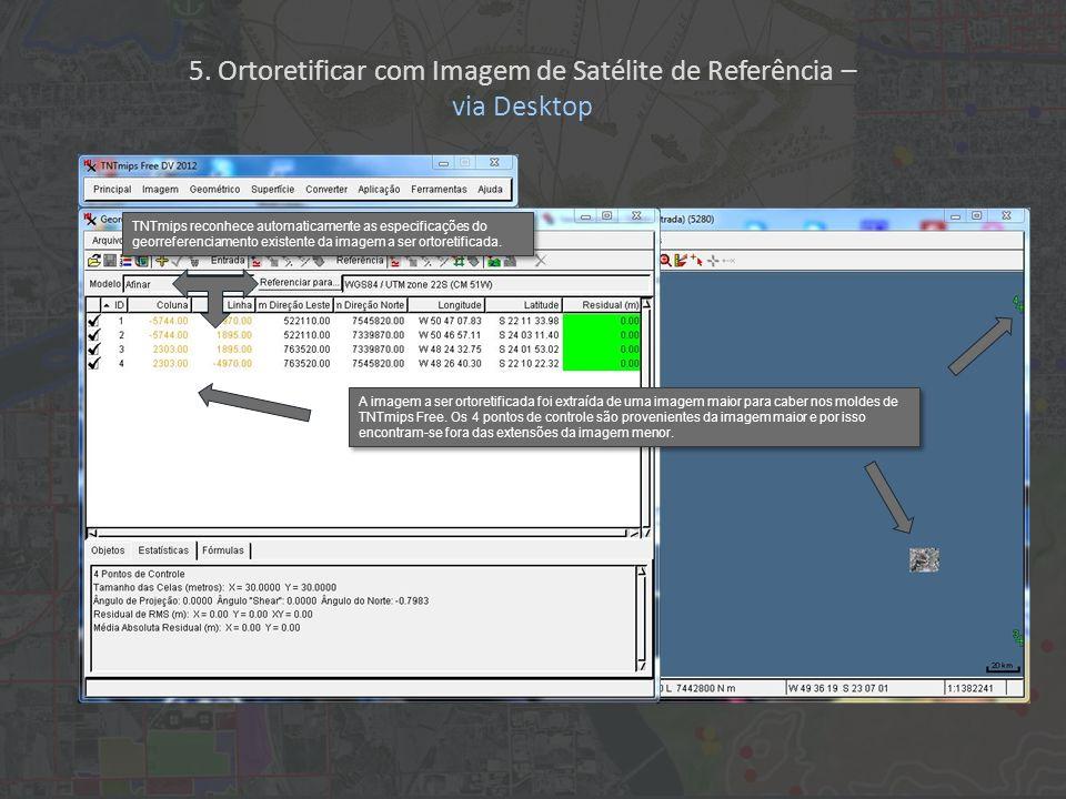 TNTmips reconhece automaticamente as especificações do georreferenciamento existente da imagem a ser ortoretificada. A imagem a ser ortoretificada foi