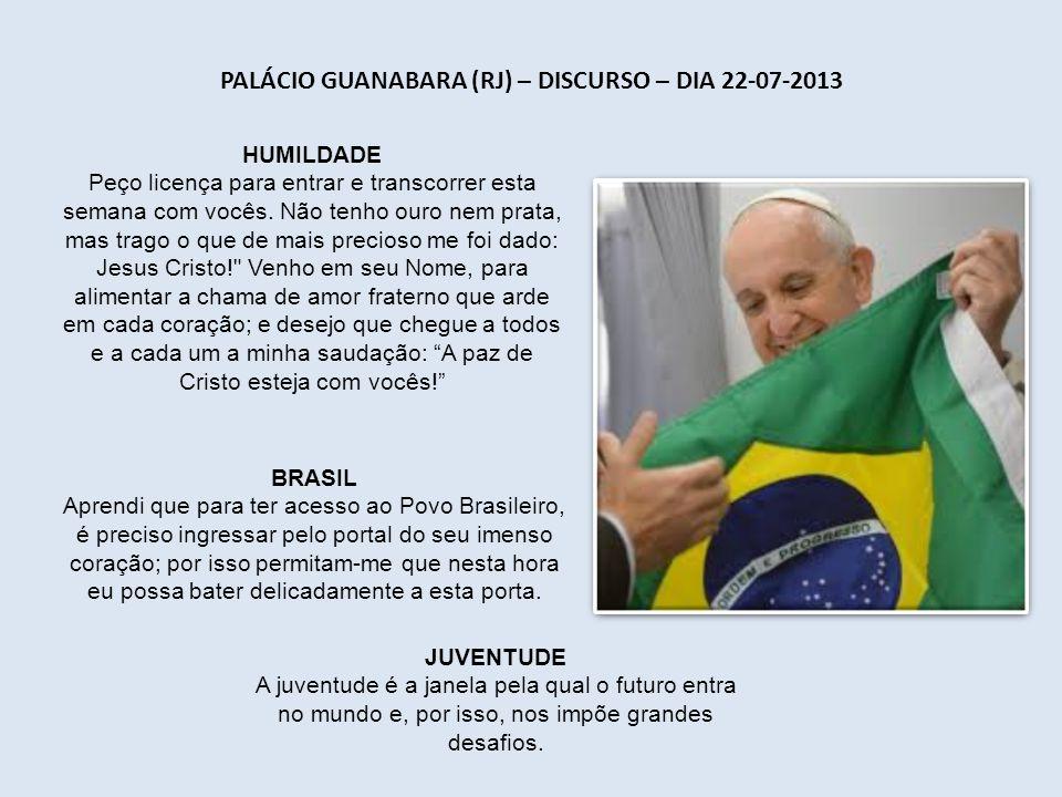 PALÁCIO GUANABARA (RJ) – DISCURSO – DIA 22-07-2013 JUVENTUDE A juventude é a janela pela qual o futuro entra no mundo e, por isso, nos impõe grandes desafios.