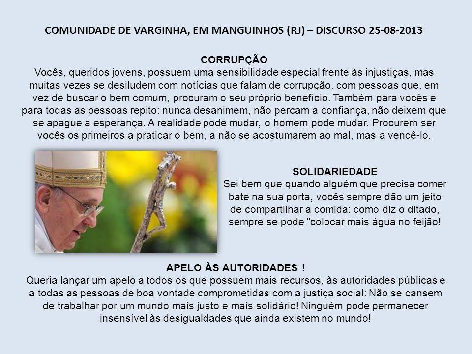 HOSPITAL DE SÃO FRANCISCO, RIO DE JANEIRO (RJ) – DISCURSO 24-07-2013 DROGAS A chaga do tráfico de drogas, que favorece a violência e que semeia a dor