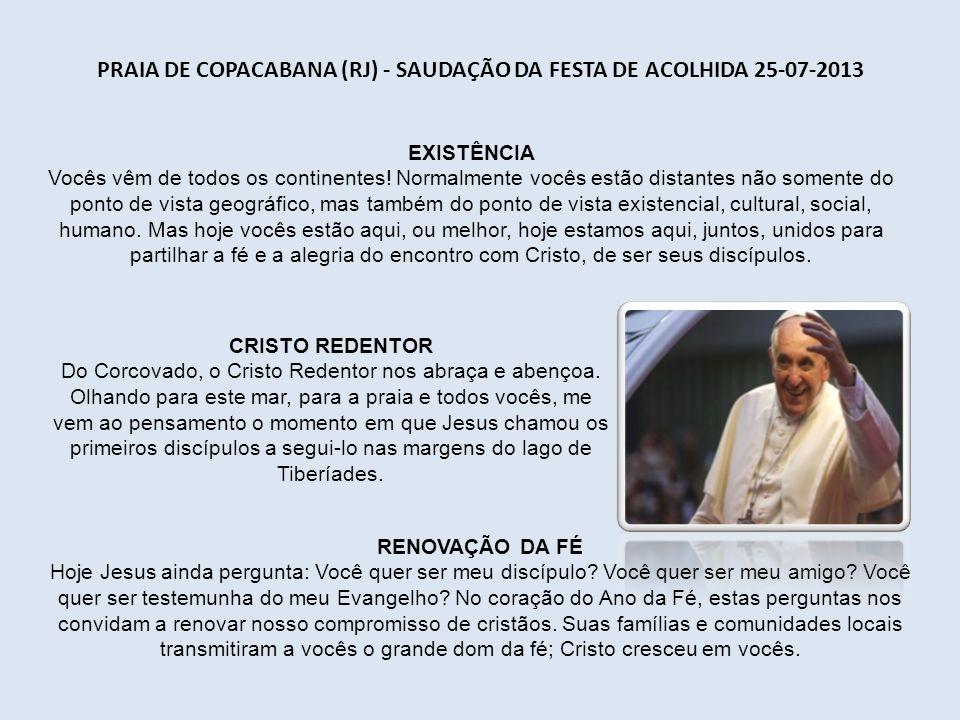 PRAIA DE COPACABANA (RJ) - SAUDAÇÃO DA FESTA DE ACOLHIDA 25-07-2013 EXISTÊNCIA Vocês vêm de todos os continentes.