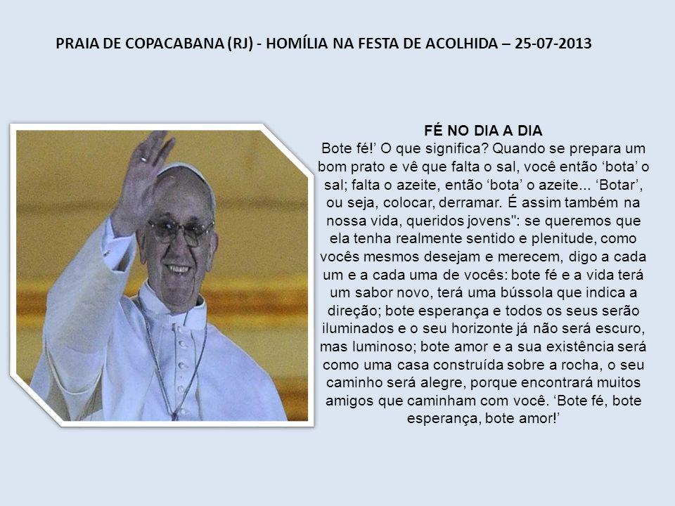 PRAIA DE COPACABANA (RJ) - SAUDAÇÃO DA FESTA DE ACOLHIDA 25-07-2013 EXISTÊNCIA Vocês vêm de todos os continentes! Normalmente vocês estão distantes nã