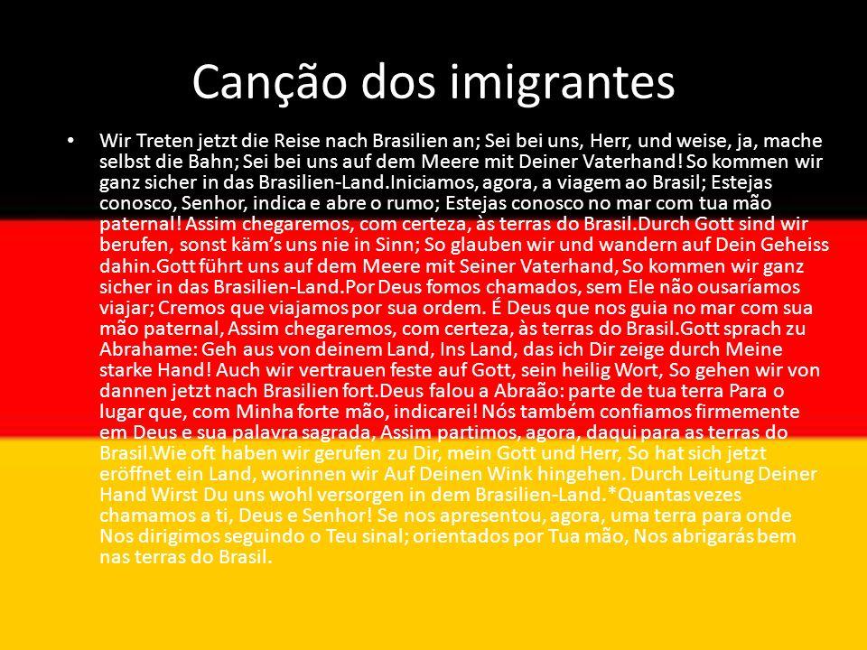 Canção dos imigrantes Wir Treten jetzt die Reise nach Brasilien an; Sei bei uns, Herr, und weise, ja, mache selbst die Bahn; Sei bei uns auf dem Meere