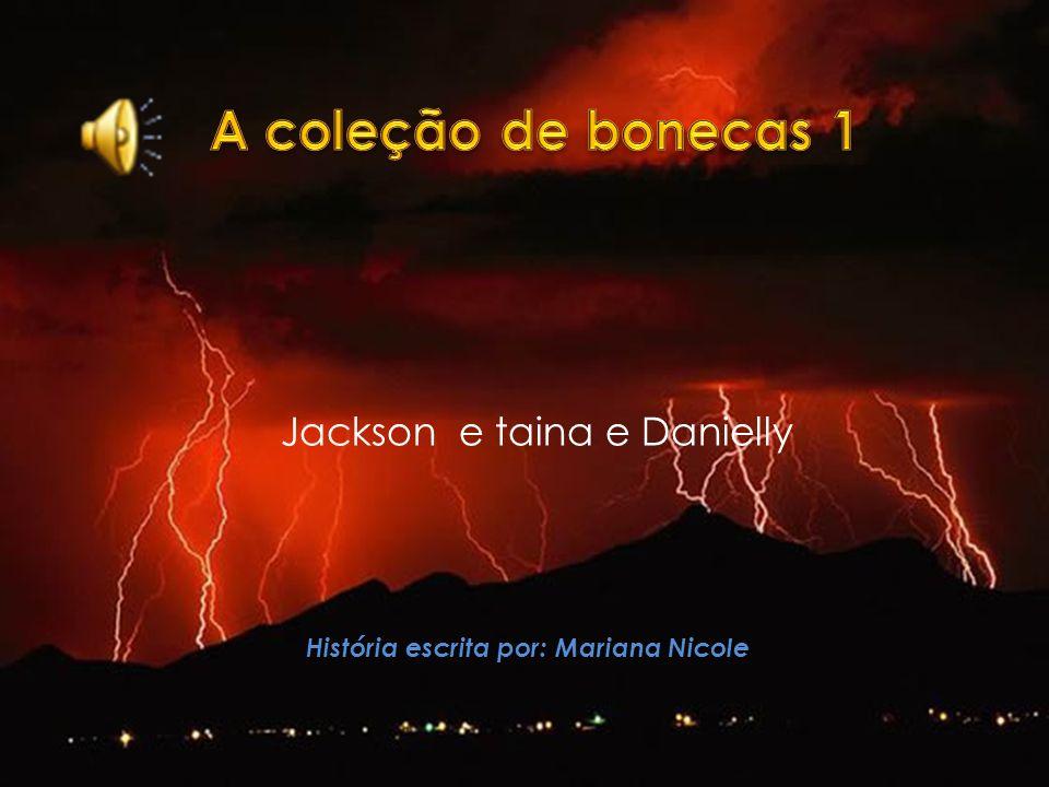 Jackson e taina e Danielly História escrita por: Mariana Nicole