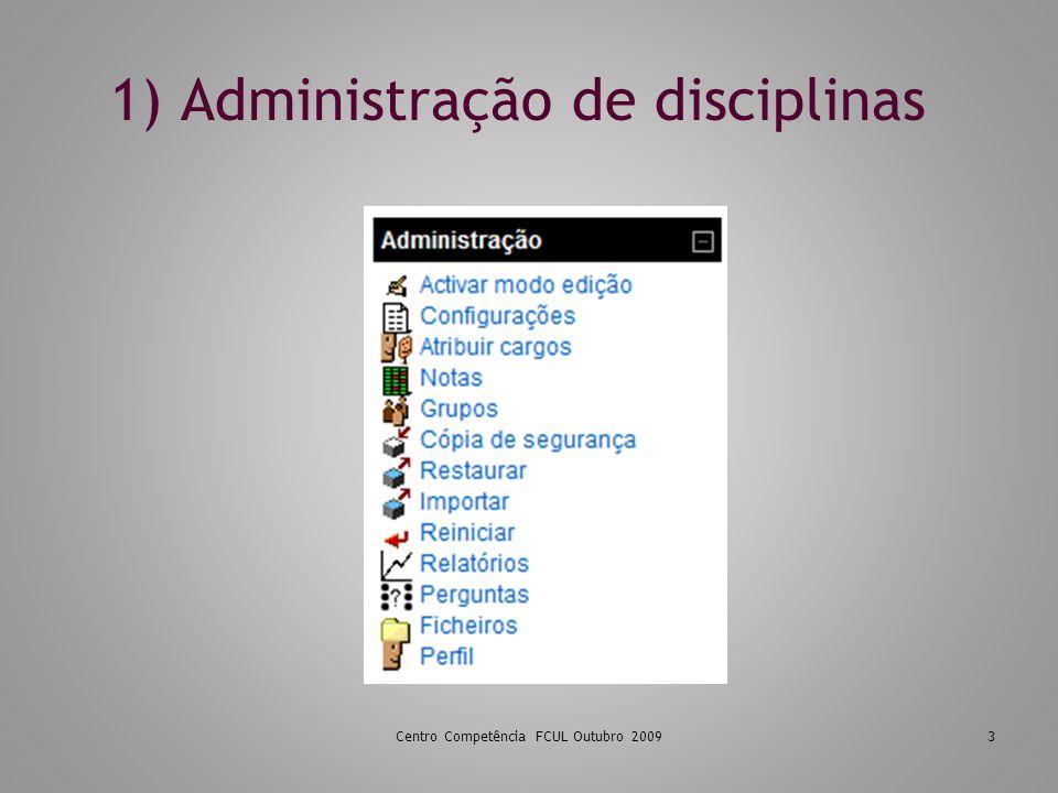 1) Administração de disciplinas Centro Competência FCUL Outubro 20093