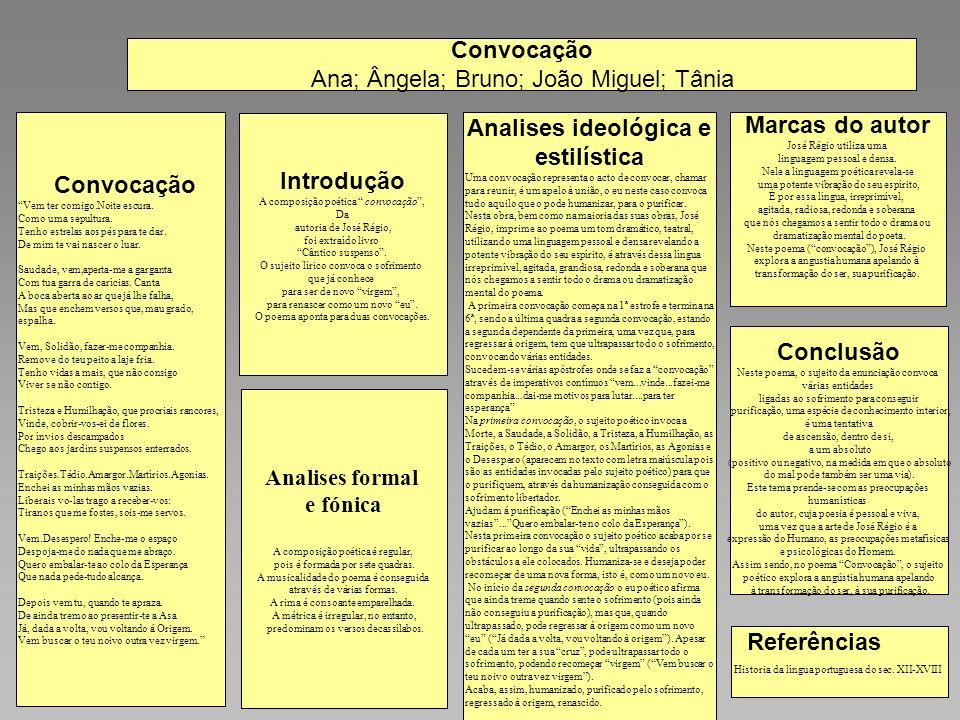 Convocação Ana; Ângela; Bruno; João Miguel; Tânia Convocação Vem ter comigo.Noite escura.