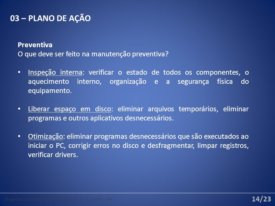 03 – PLANO DE AÇÃO Preventiva O que deve ser feito na manutenção preventiva.