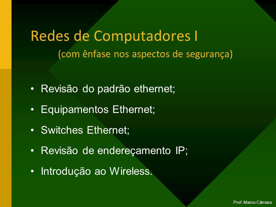 Redes de Computadores I (com ênfase nos aspectos de segurança) Revisão do padrão ethernet; Equipamentos Ethernet; Switches Ethernet; Revisão de endere