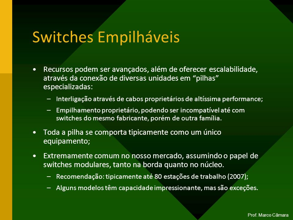 Switches Empilháveis Recursos podem ser avançados, além de oferecer escalabilidade, através da conexão de diversas unidades em pilhas especializadas: