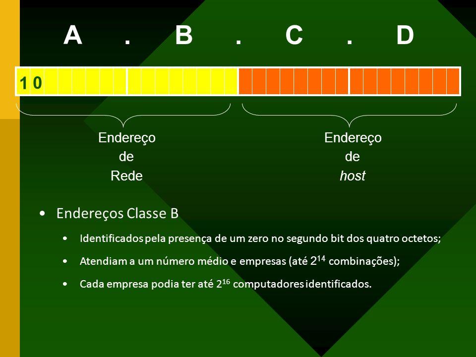 Endereço de Rede Endereço de host A BCD... Endereços Classe B Identificados pela presença de um zero no segundo bit dos quatro octetos; Atendiam a um