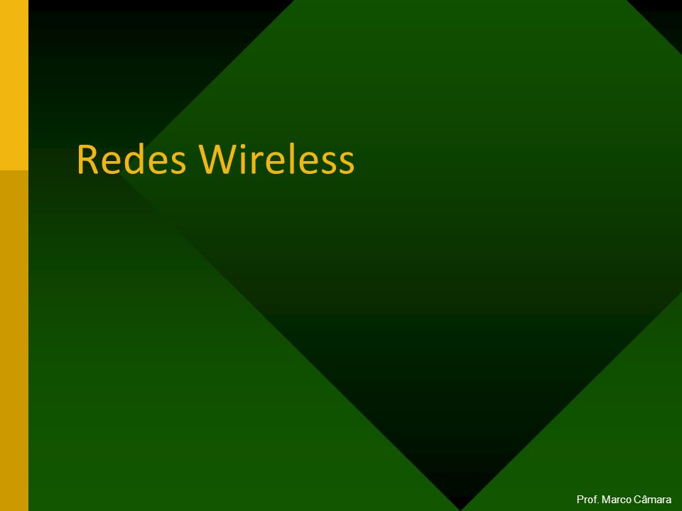 Redes Wireless Prof. Marco Câmara
