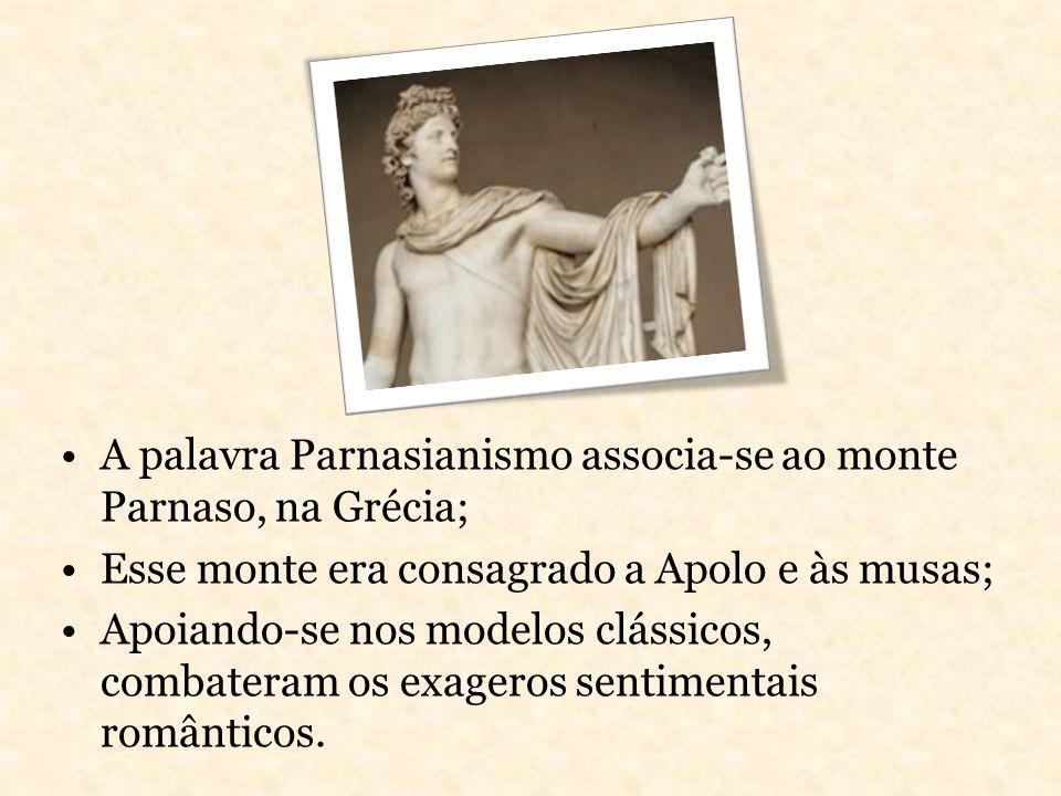A palavra Parnasianismo associa-se ao monte Parnaso, na Grécia; Esse monte era consagrado a Apolo e às musas; Apoiando-se nos modelos clássicos, comba