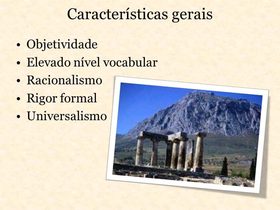 Características gerais Objetividade Elevado nível vocabular Racionalismo Rigor formal Universalismo