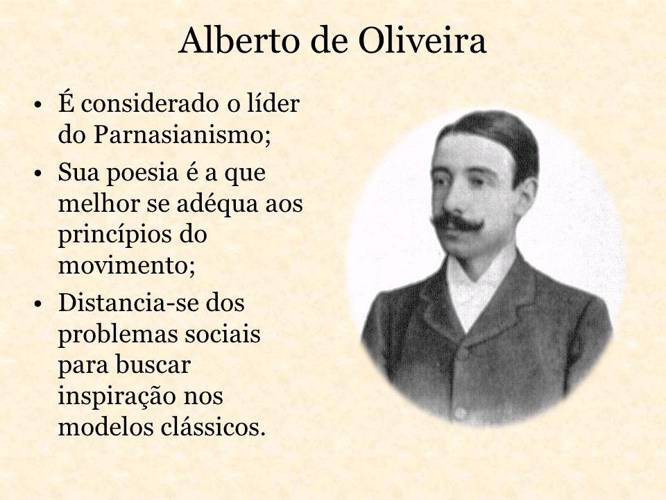 Alberto de Oliveira É considerado o líder do Parnasianismo; Sua poesia é a que melhor se adéqua aos princípios do movimento; Distancia-se dos problema