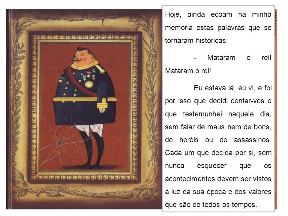 Hoje, ainda ecoam na minha memória estas palavras que se tornaram históricas: - Mataram o rei.