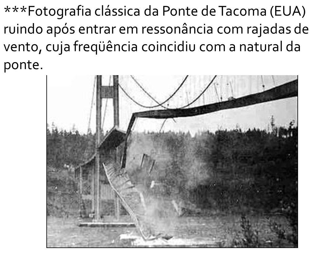 ***Fotografia clássica da Ponte de Tacoma (EUA) ruindo após entrar em ressonância com rajadas de vento, cuja freqüência coincidiu com a natural da pon