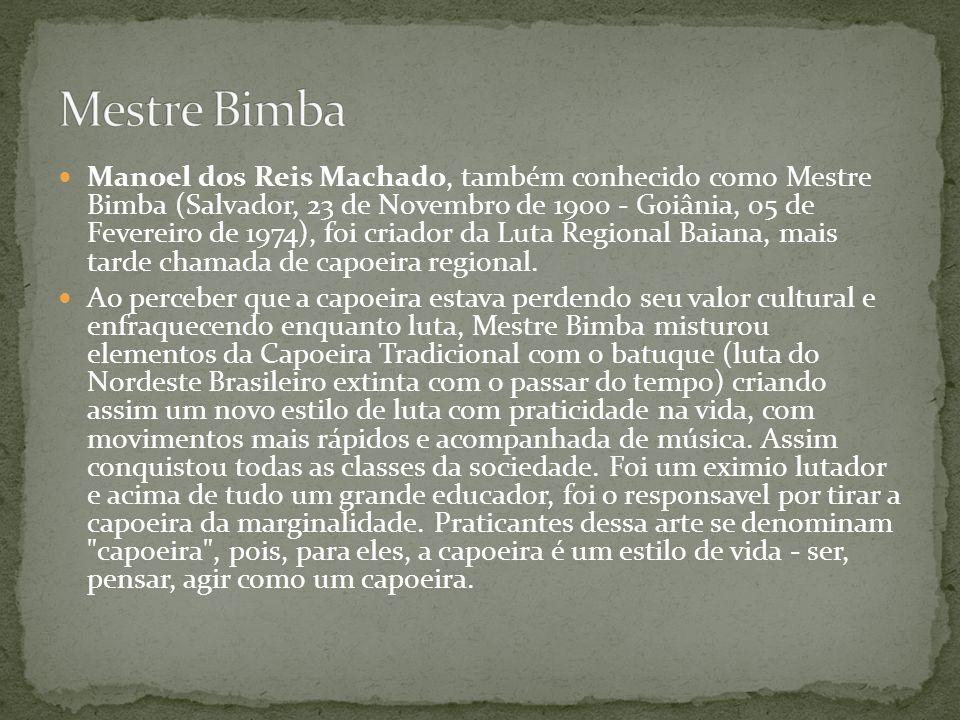 Manoel dos Reis Machado, também conhecido como Mestre Bimba (Salvador, 23 de Novembro de 1900 - Goiânia, 05 de Fevereiro de 1974), foi criador da Luta