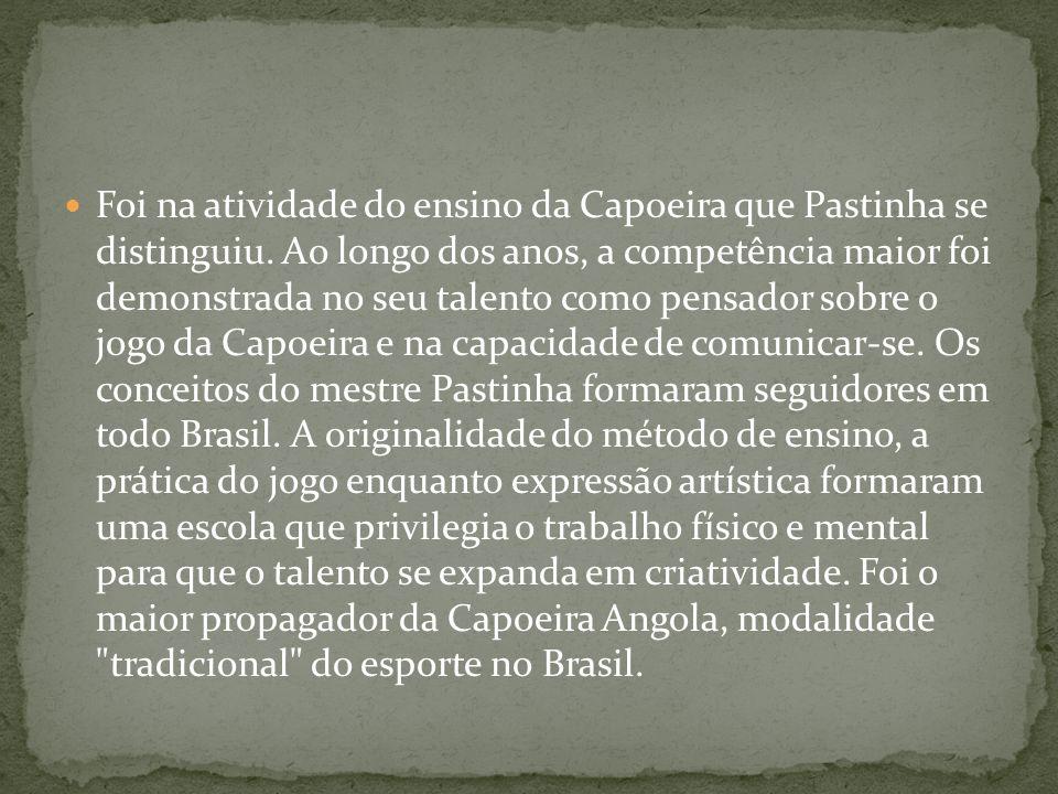 Foi na atividade do ensino da Capoeira que Pastinha se distinguiu. Ao longo dos anos, a competência maior foi demonstrada no seu talento como pensador