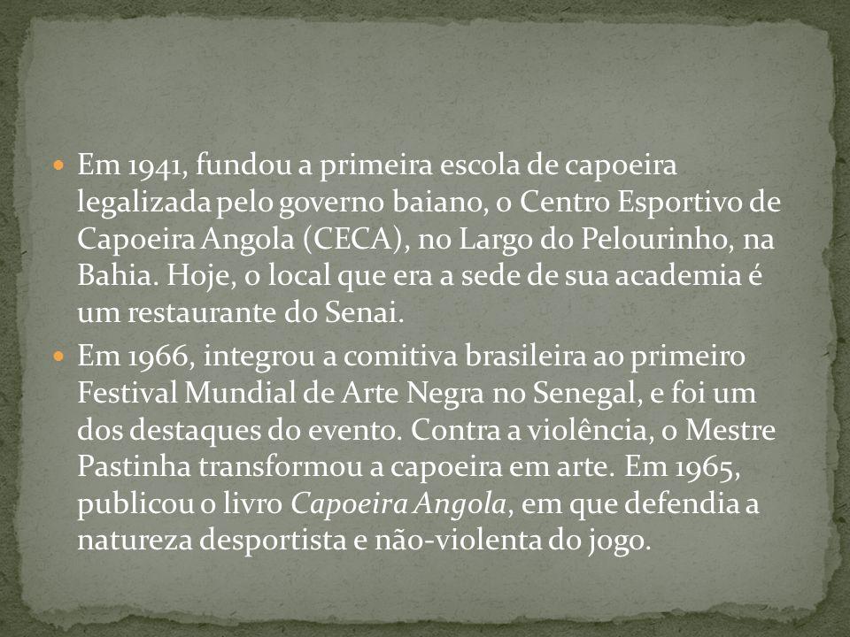 Em 1941, fundou a primeira escola de capoeira legalizada pelo governo baiano, o Centro Esportivo de Capoeira Angola (CECA), no Largo do Pelourinho, na