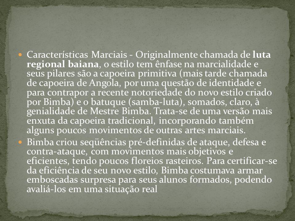Características Marciais - Originalmente chamada de luta regional baiana, o estilo tem ênfase na marcialidade e seus pilares são a capoeira primitiva