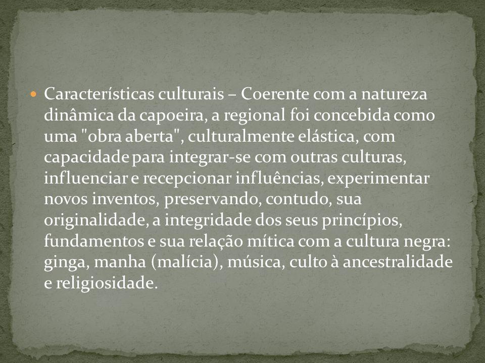 Características culturais – Coerente com a natureza dinâmica da capoeira, a regional foi concebida como uma
