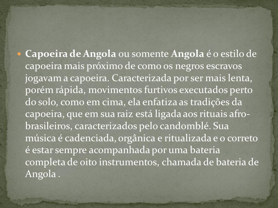 Capoeira de Angola ou somente Angola é o estilo de capoeira mais próximo de como os negros escravos jogavam a capoeira. Caracterizada por ser mais len