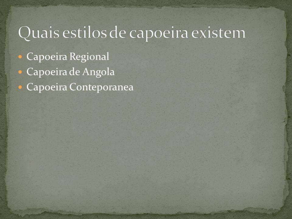 Capoeira Regional Capoeira de Angola Capoeira Conteporanea