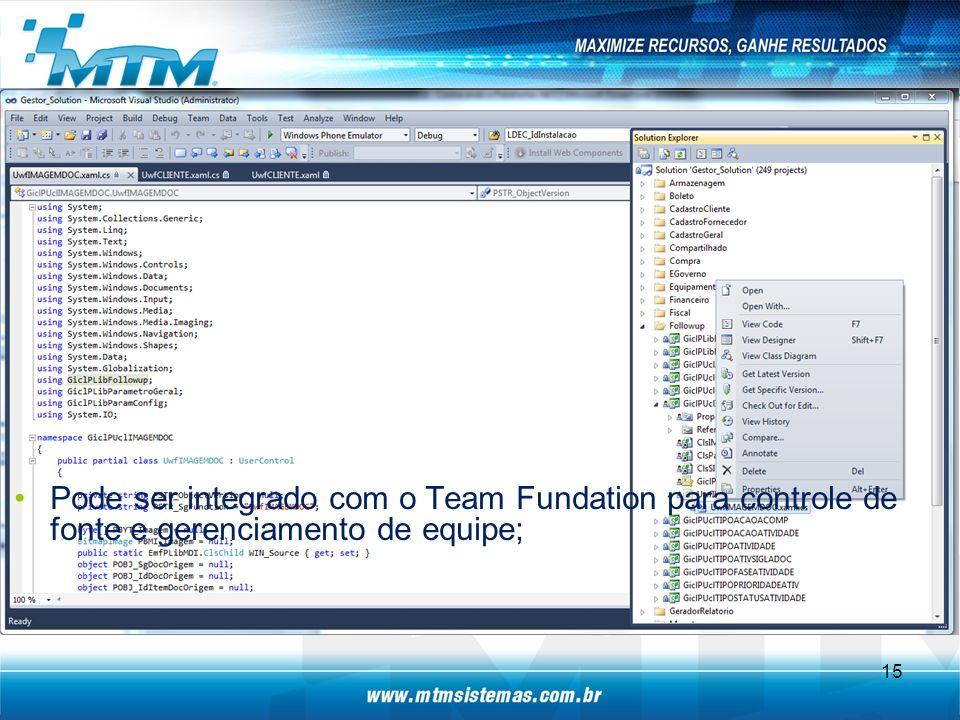Pode ser integrado com o Team Fundation para controle de fonte e gerenciamento de equipe; 15