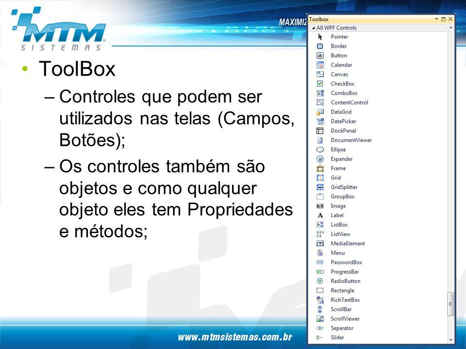 ToolBox –Controles que podem ser utilizados nas telas (Campos, Botões); –Os controles também são objetos e como qualquer objeto eles tem Propriedades e métodos; 22