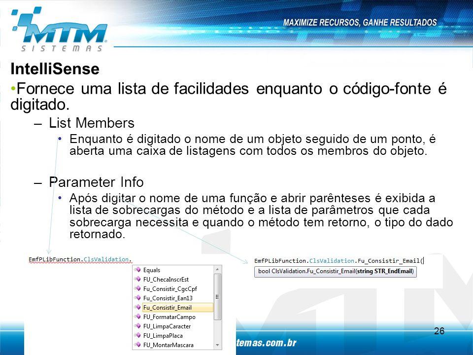 IntelliSense Fornece uma lista de facilidades enquanto o código-fonte é digitado.