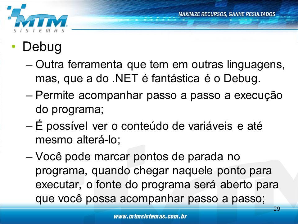 Debug –Outra ferramenta que tem em outras linguagens, mas, que a do.NET é fantástica é o Debug.