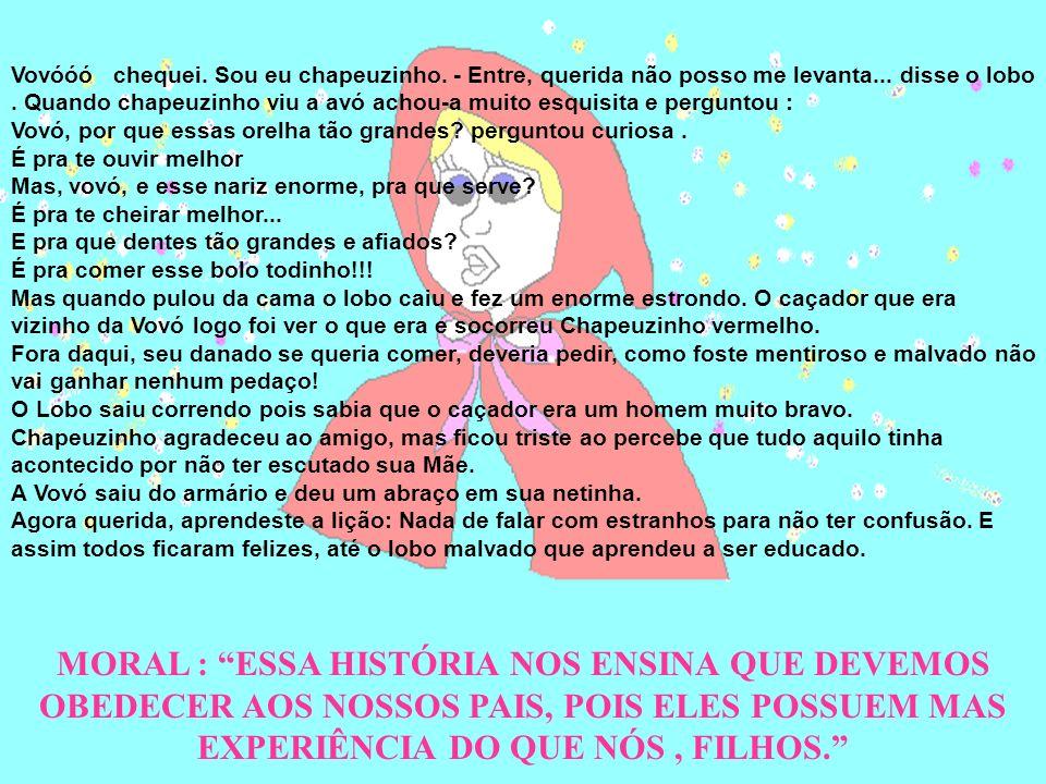 CHAPEUZINHO VERMELHO E A OBEDIÊNCIA Chapeuzinho vermelho era uma linda menina. Sua avó havia feito para ela um lindo capuz vermelho e de tanto usá-lo,