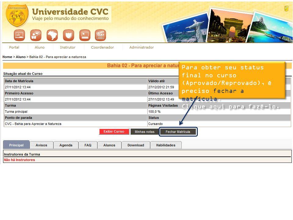 Para obter seu status final no curso (Aprovado/Reprovado), é preciso fechar a matrícula.