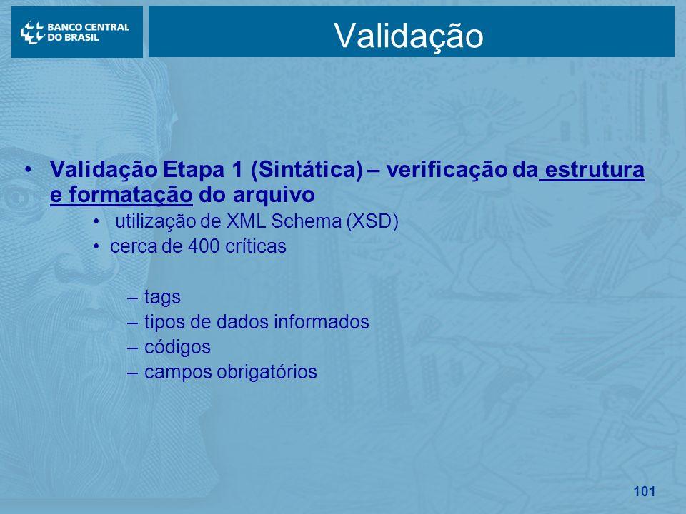 101 Validação Validação Etapa 1 (Sintática) – verificação da estrutura e formatação do arquivo utilização de XML Schema (XSD) cerca de 400 críticas –t