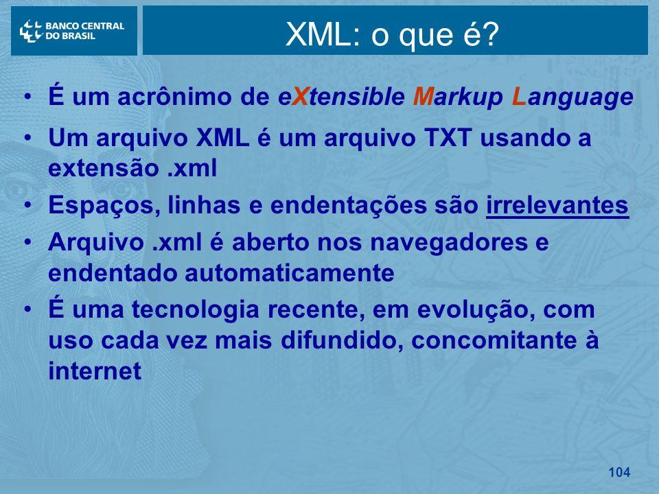 104 XML: o que é? É um acrônimo de eXtensible Markup Language Um arquivo XML é um arquivo TXT usando a extensão.xml Espaços, linhas e endentações são