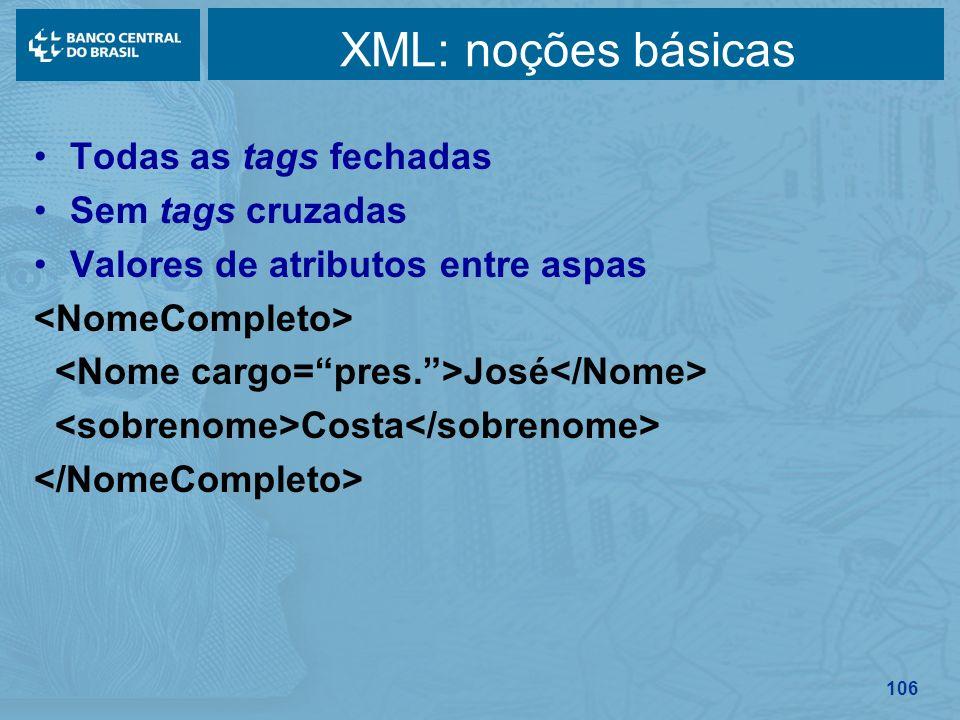 106 XML: noções básicas Todas as tags fechadas Sem tags cruzadas Valores de atributos entre aspas José Costa
