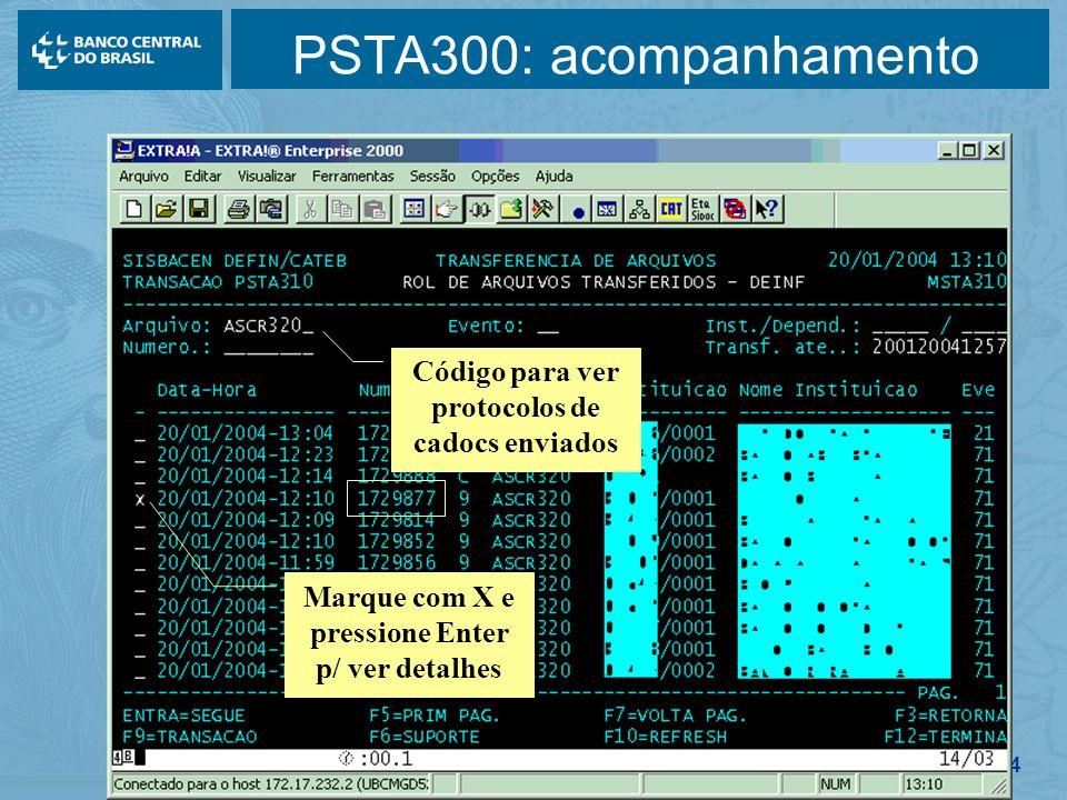 134 PSTA300: acompanhamento Código para ver protocolos de cadocs enviados Marque com X e pressione Enter p/ ver detalhes