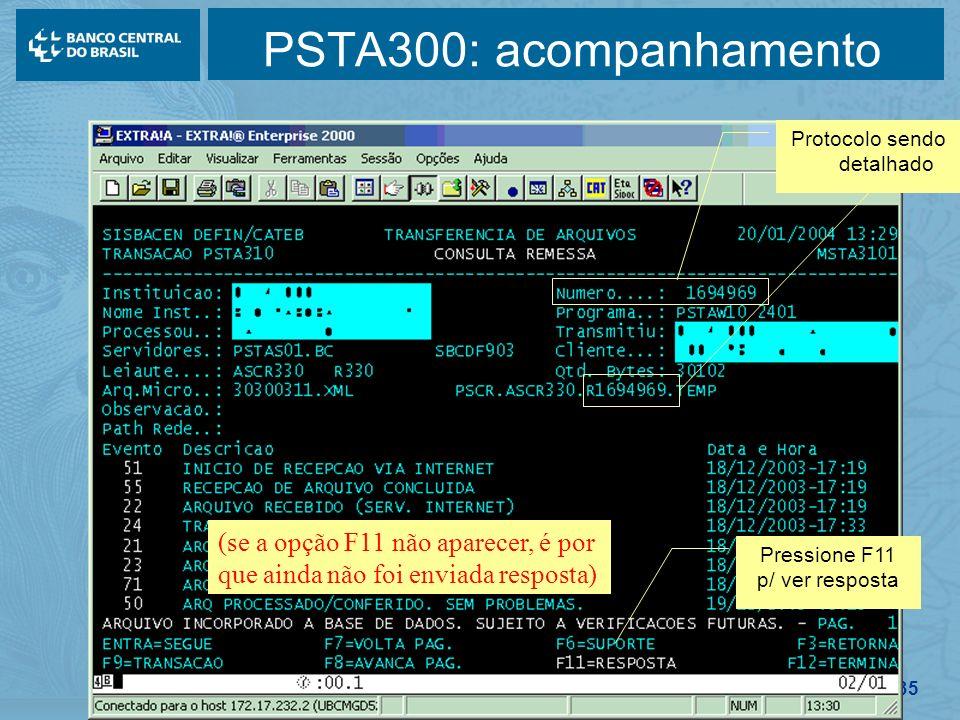 135 PSTA300: acompanhamento Pressione F11 p/ ver resposta Protocolo sendo detalhado (se a opção F11 não aparecer, é por que ainda não foi enviada resp